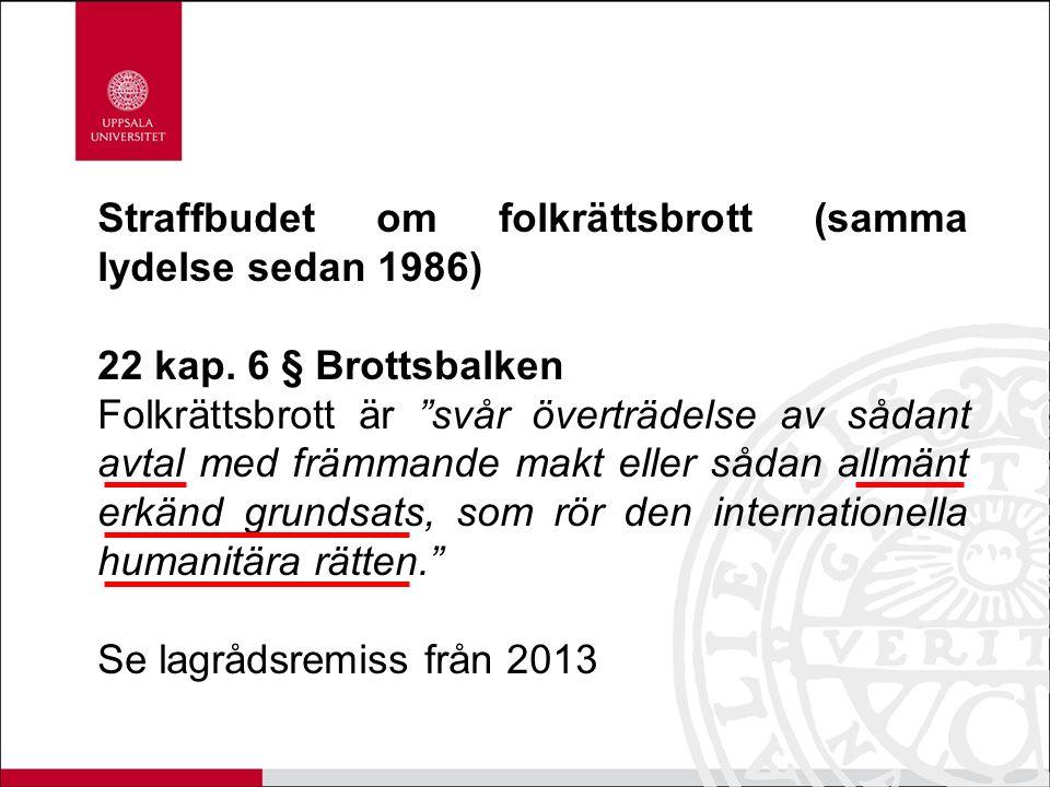 Straffbudet om folkrättsbrott (samma lydelse sedan 1986) 22 kap.