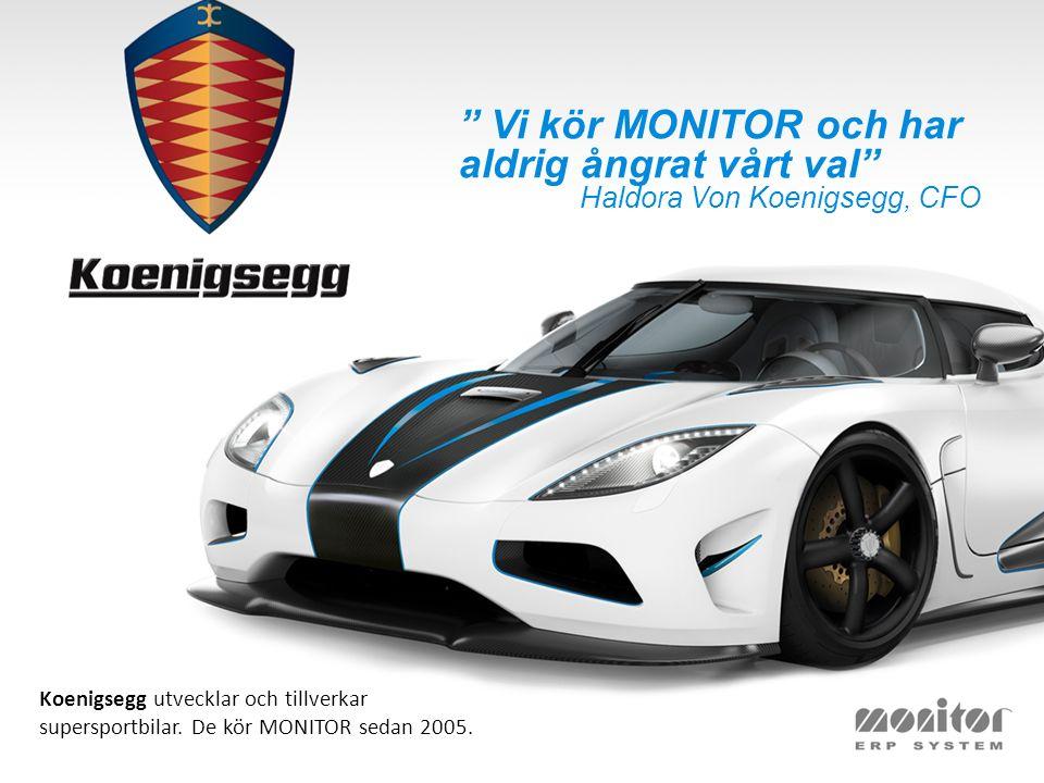 Vi kör MONITOR och har aldrig ångrat vårt val Haldora Von Koenigsegg, CFO Koenigsegg utvecklar och tillverkar supersportbilar.
