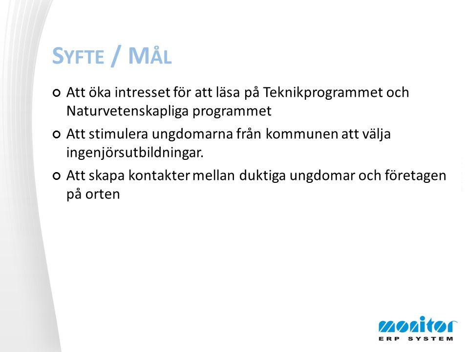S YFTE / M ÅL Att öka intresset för att läsa på Teknikprogrammet och Naturvetenskapliga programmet Att stimulera ungdomarna från kommunen att välja ingenjörsutbildningar.