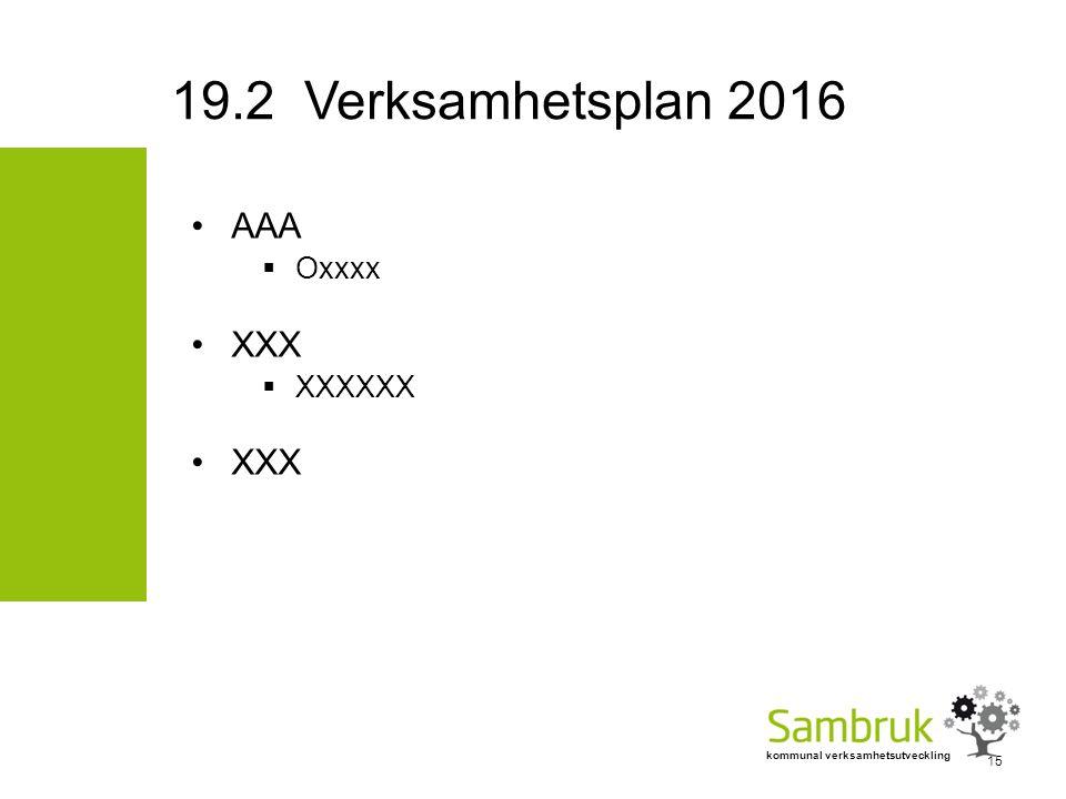 kommunal verksamhetsutveckling AAA  Oxxxx XXX  XXXXXX XXX 15 19.2 Verksamhetsplan 2016