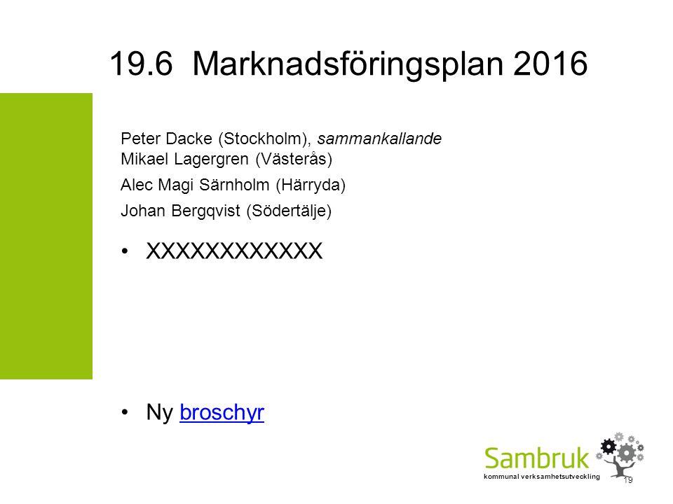 kommunal verksamhetsutveckling Peter Dacke (Stockholm), sammankallande Mikael Lagergren (Västerås) Alec Magi Särnholm (Härryda) Johan Bergqvist (Södertälje) XXXXXXXXXXXX Ny broschyrbroschyr 19 19.6 Marknadsföringsplan 2016