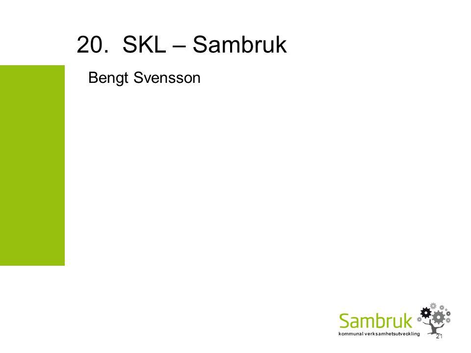 kommunal verksamhetsutveckling Bengt Svensson 20. SKL – Sambruk 21