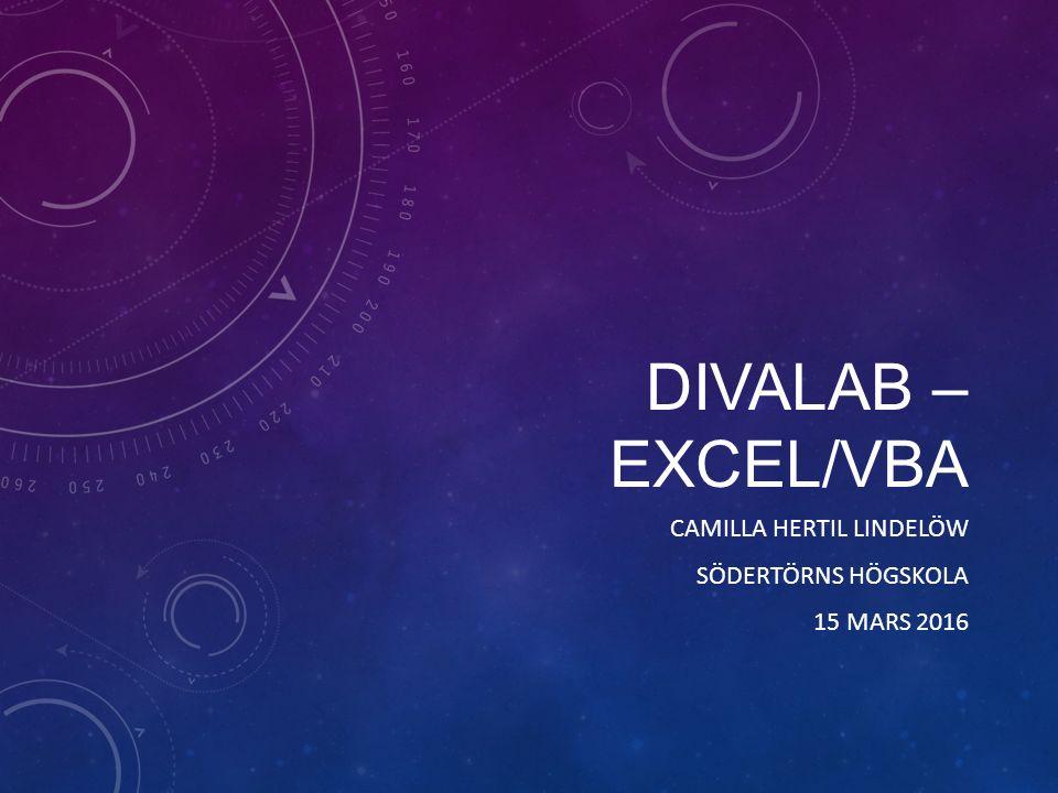 DIVALAB – EXCEL/VBA CAMILLA HERTIL LINDELÖW SÖDERTÖRNS HÖGSKOLA 15 MARS 2016