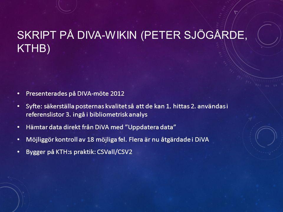 SKRIPT PÅ DIVA-WIKIN (PETER SJÖGÅRDE, KTHB) Presenterades på DIVA-möte 2012 Syfte: säkerställa posternas kvalitet så att de kan 1.