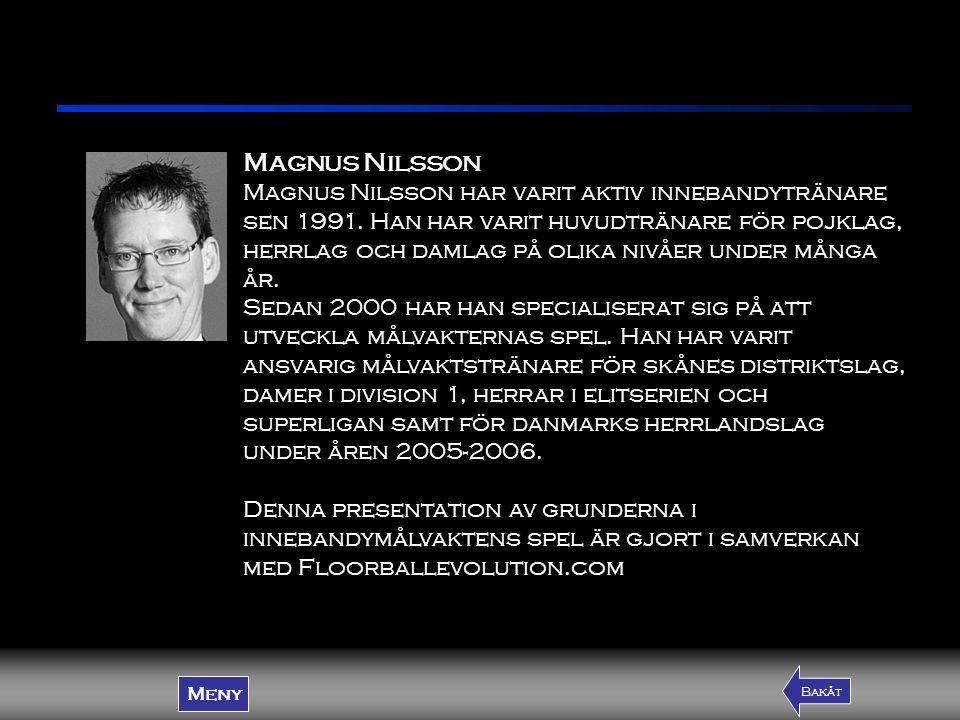 Magnus Nilsson Magnus Nilsson har varit aktiv innebandytränare sen 1991. Han har varit huvudtränare för pojklag, herrlag och damlag på olika nivåer un