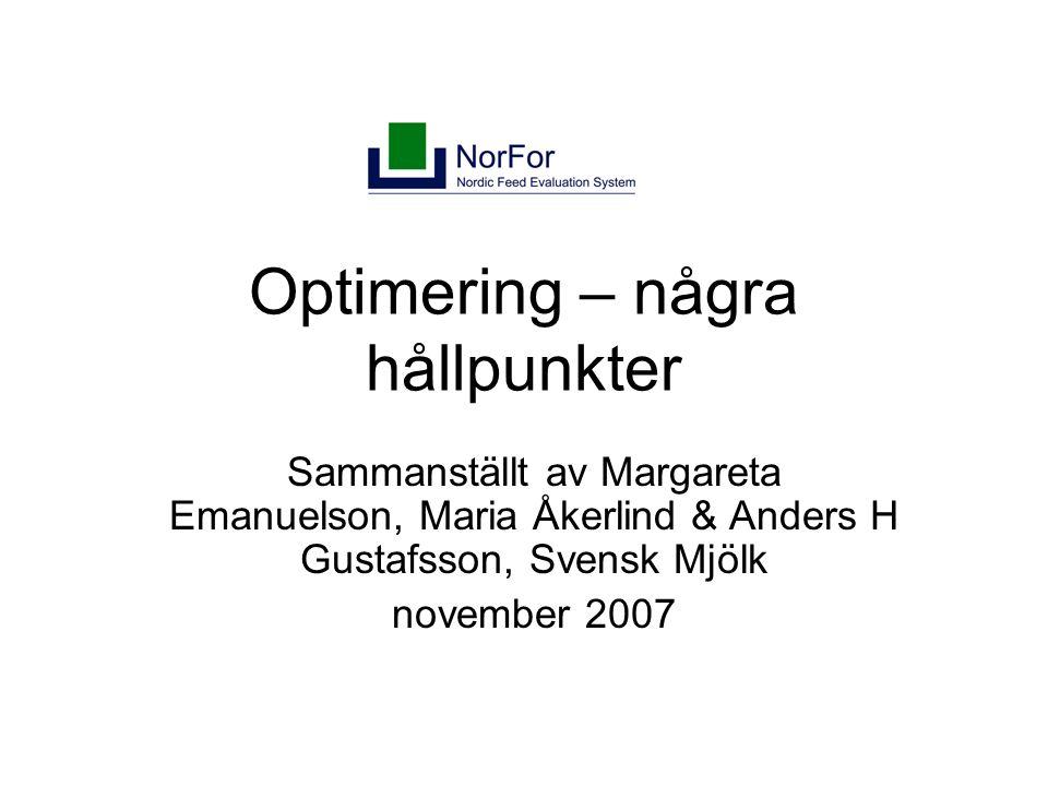 Optimering – några hållpunkter Sammanställt av Margareta Emanuelson, Maria Åkerlind & Anders H Gustafsson, Svensk Mjölk november 2007
