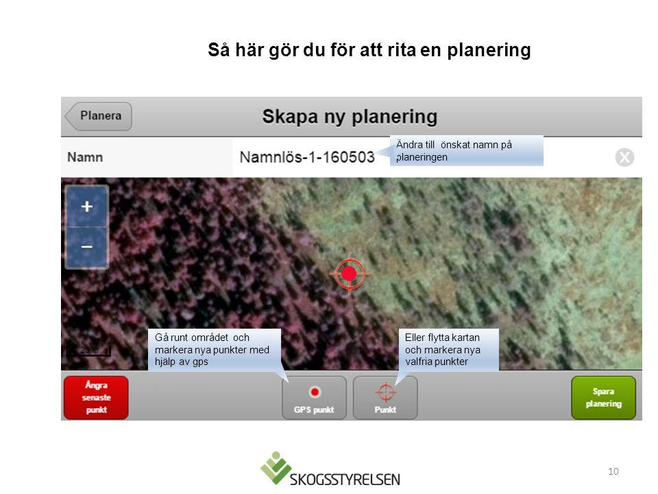 10 Ändra till önskat namn på planeringen Gå runt området och markera nya punkter med hjälp av gps Eller flytta kartan och markera nya valfria punkter Så här gör du för att rita en planering