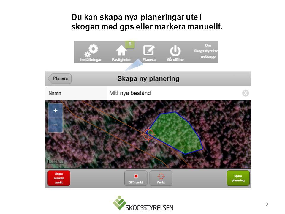 9 Du kan skapa nya planeringar ute i skogen med gps eller markera manuellt.