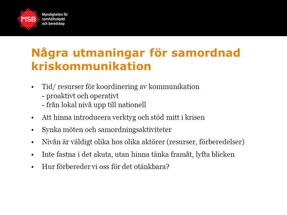 Några utmaningar för samordnad kriskommunikation Tid/ resurser för koordinering av kommunikation - proaktivt och operativt - från lokal nivå upp till