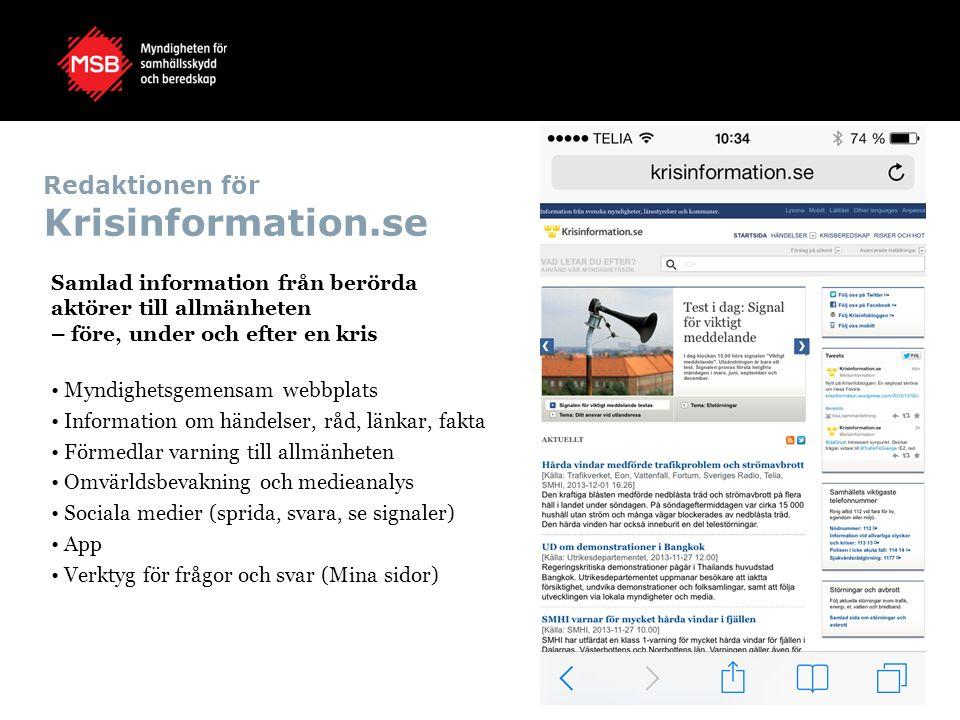 Redaktionen för Krisinformation.se Samlad information från berörda aktörer till allmänheten – före, under och efter en kris Myndighetsgemensam webbpla