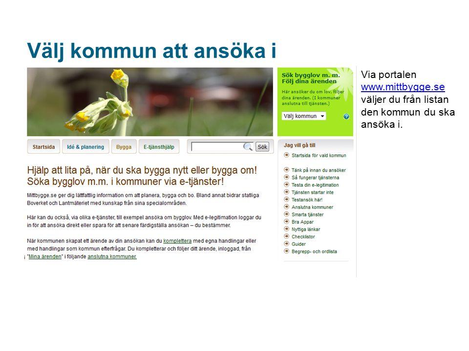 Välj kommun att ansöka i Via portalen www.mittbygge.se väljer du från listan den kommun du ska ansöka i.