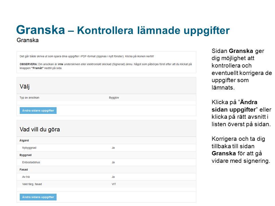 Granska – Kontrollera lämnade uppgifter Sidan Granska ger dig möjlighet att kontrollera och eventuellt korrigera de uppgifter som lämnats.