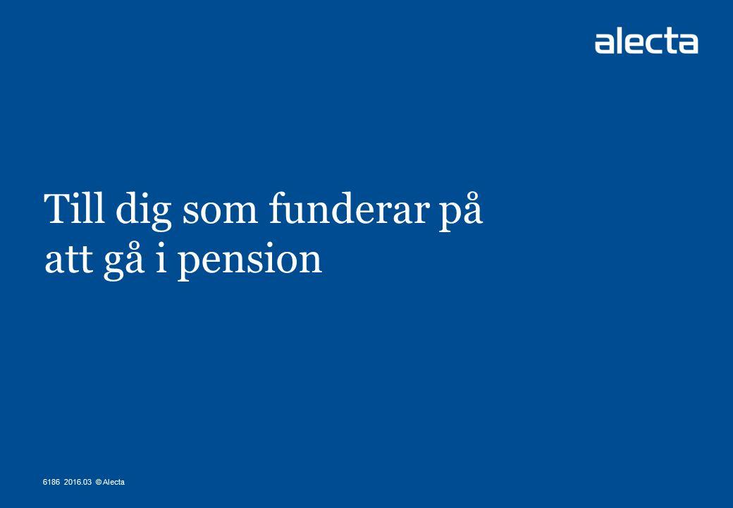 Till dig som funderar på att gå i pension 6186 2016.03 © Alecta