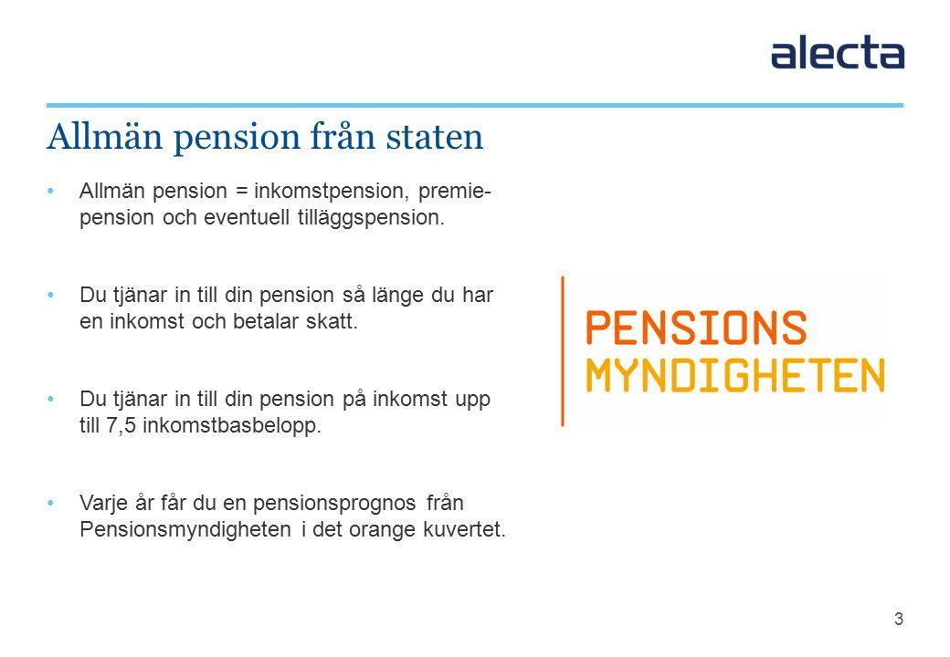 3 Allmän pension = inkomstpension, premie- pension och eventuell tilläggspension.