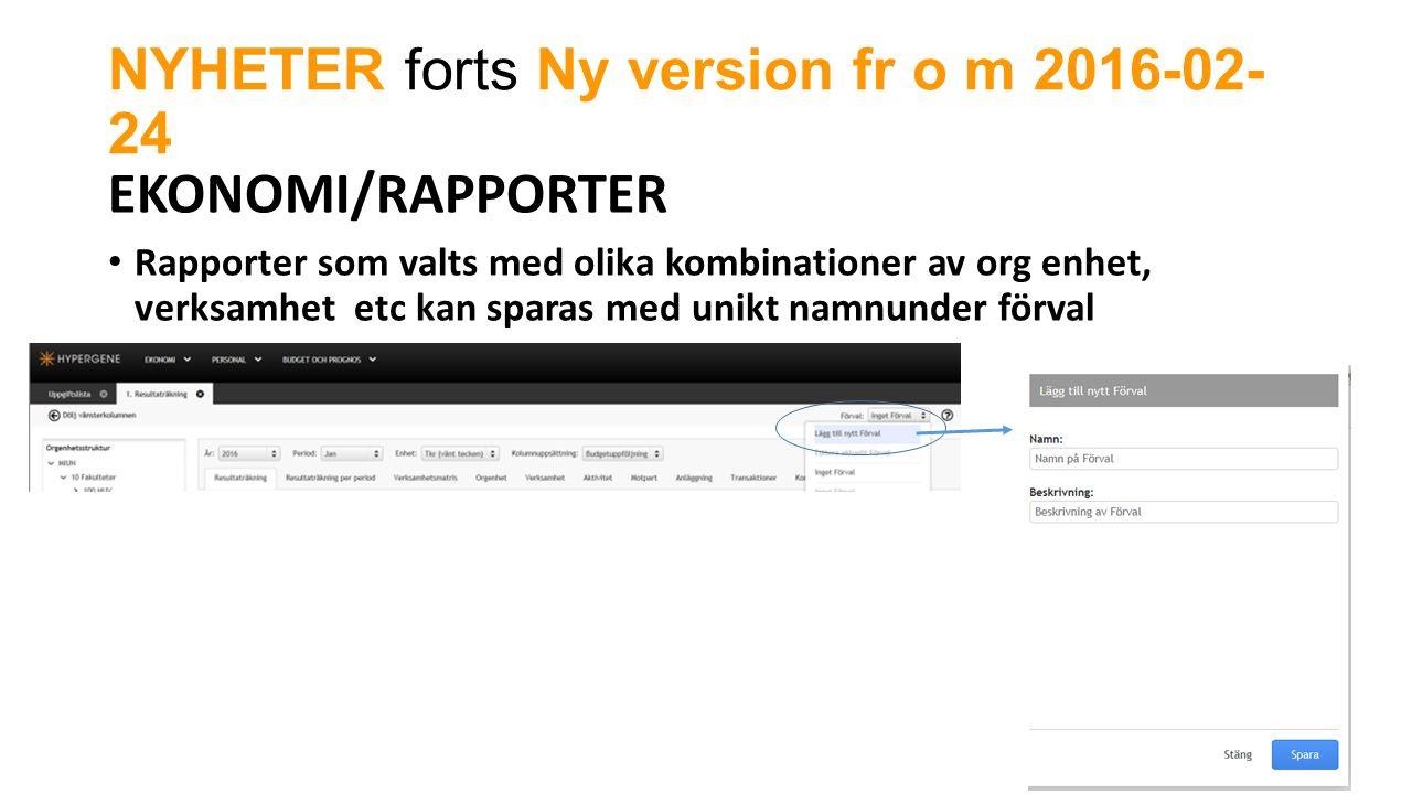 NYHETER forts Ny version fr o m 2016-02- 24 EKONOMI/RAPPORTER Rapporter som valts med olika kombinationer av org enhet, verksamhet etc kan sparas med unikt namnunder förval