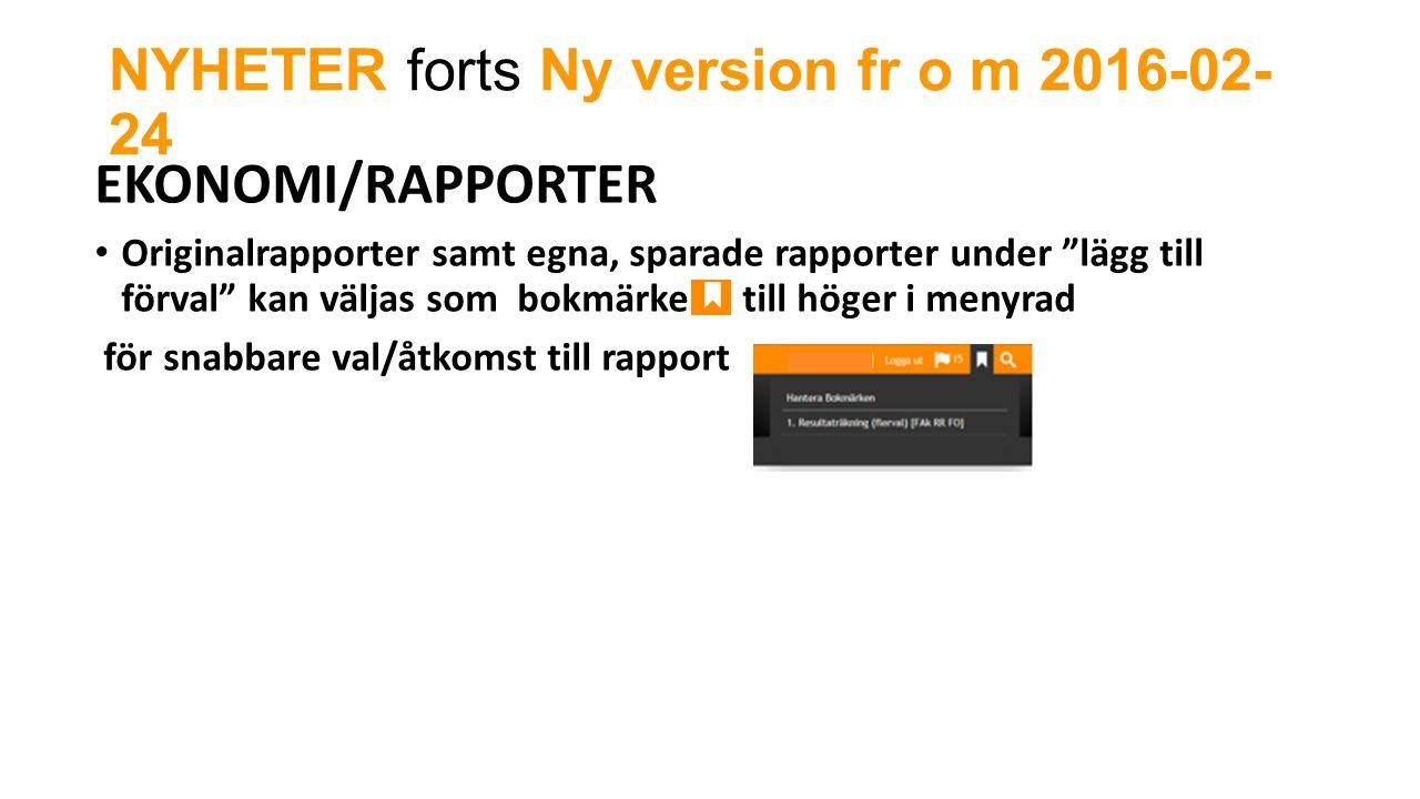 NYHETER forts Ny version fr o m 2016-02- 24 EKONOMI/RAPPORTER Originalrapporter samt egna, sparade rapporter under lägg till förval kan väljas som bokmärke till höger i menyrad för snabbare val/åtkomst till rapport