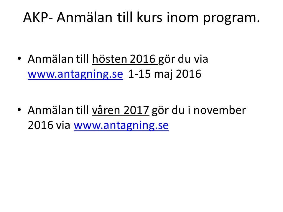 AKP- Anmälan till kurs inom program. Anmälan till hösten 2016 gör du via www.antagning.se 1-15 maj 2016 www.antagning.se Anmälan till våren 2017 gör d