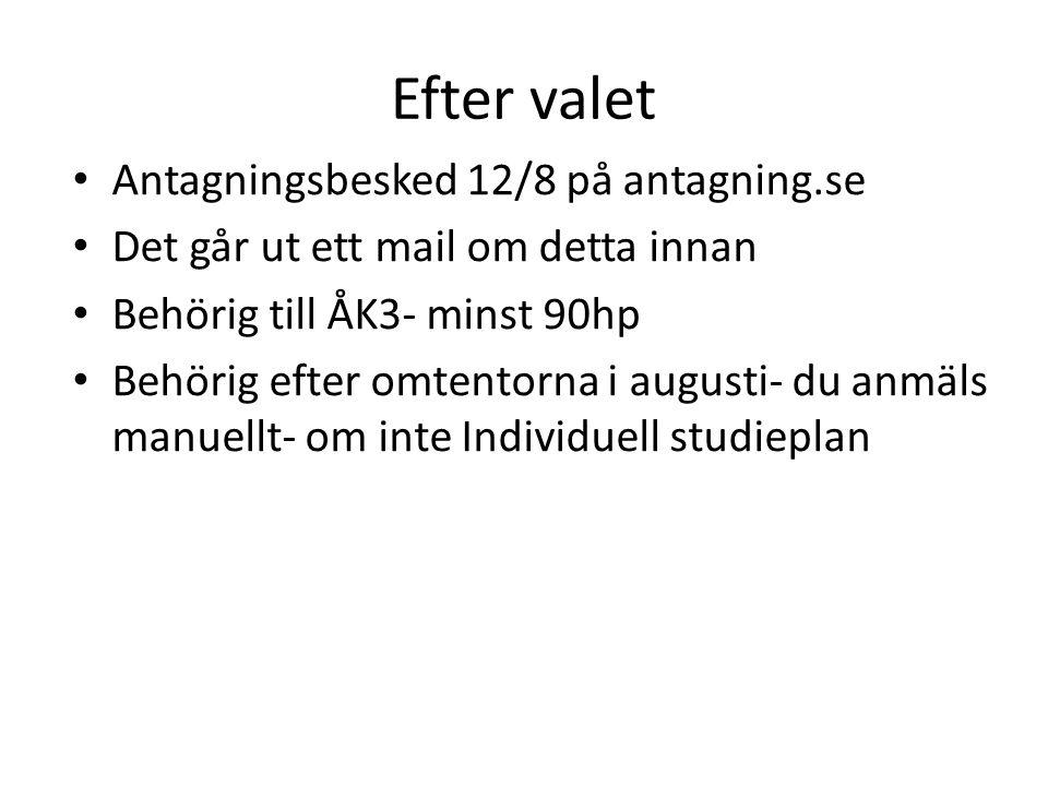 Efter valet Antagningsbesked 12/8 på antagning.se Det går ut ett mail om detta innan Behörig till ÅK3- minst 90hp Behörig efter omtentorna i augusti- du anmäls manuellt- om inte Individuell studieplan