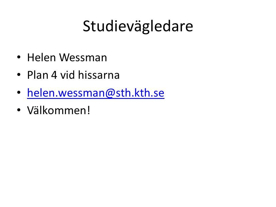 Studievägledare Helen Wessman Plan 4 vid hissarna helen.wessman@sth.kth.se Välkommen!