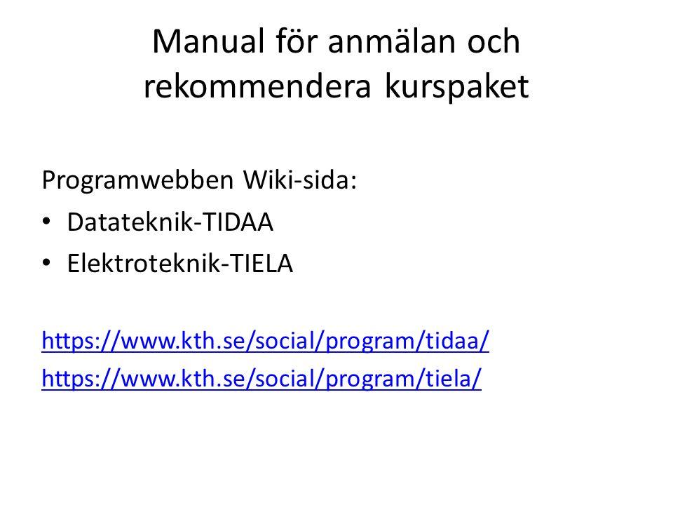 Manual för anmälan och rekommendera kurspaket Programwebben Wiki-sida: Datateknik-TIDAA Elektroteknik-TIELA https://www.kth.se/social/program/tidaa/ https://www.kth.se/social/program/tiela/