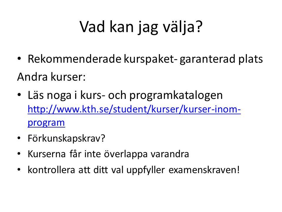 Vad kan jag välja? Rekommenderade kurspaket- garanterad plats Andra kurser: Läs noga i kurs- och programkatalogen http://www.kth.se/student/kurser/kur