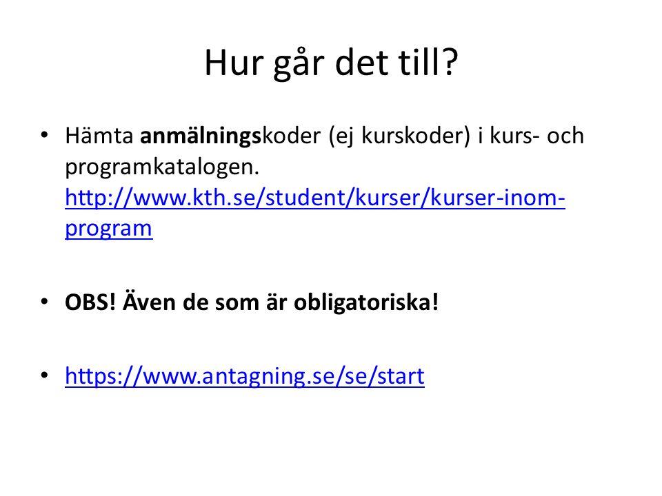 Hur går det till? Hämta anmälningskoder (ej kurskoder) i kurs- och programkatalogen. http://www.kth.se/student/kurser/kurser-inom- program http://www.