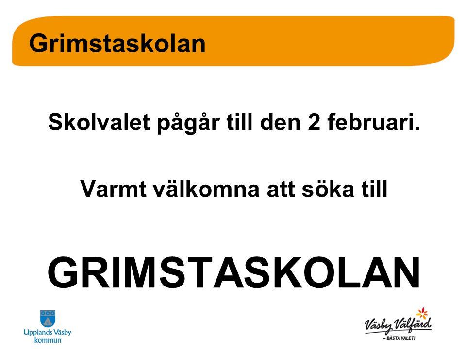 Grimstaskolan Skolvalet pågår till den 2 februari. Varmt välkomna att söka till GRIMSTASKOLAN