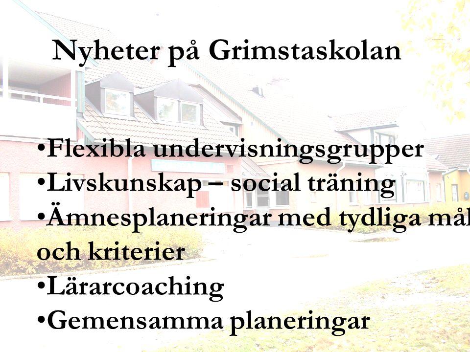 Nyheter på Grimstaskolan Flexibla undervisningsgrupper Livskunskap – social träning Ämnesplaneringar med tydliga mål och kriterier Lärarcoaching Gemensamma planeringar