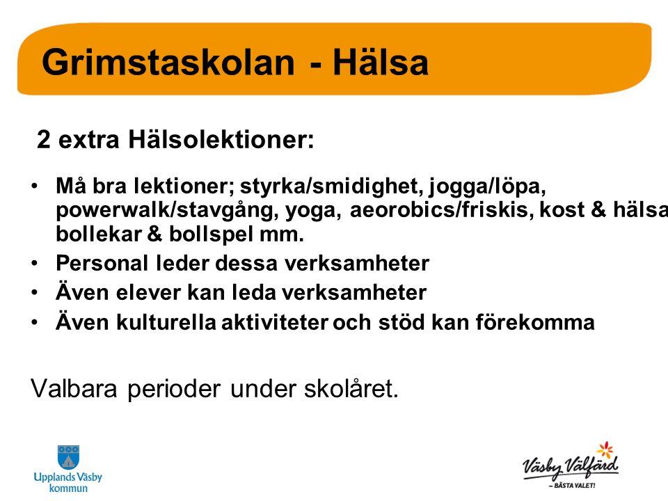 Grimstaskolan - Hälsa 2 extra Hälsolektioner: Må bra lektioner; styrka/smidighet, jogga/löpa, powerwalk/stavgång, yoga, aeorobics/friskis, kost & hälsa, bollekar & bollspel mm.