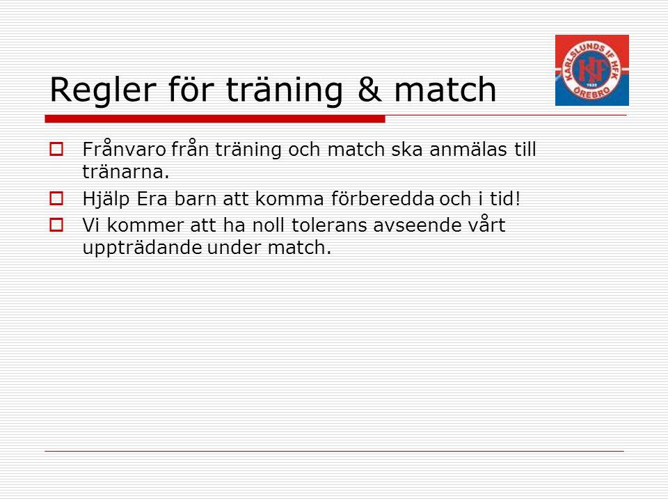 Regler för träning & match  Frånvaro från träning och match ska anmälas till tränarna.