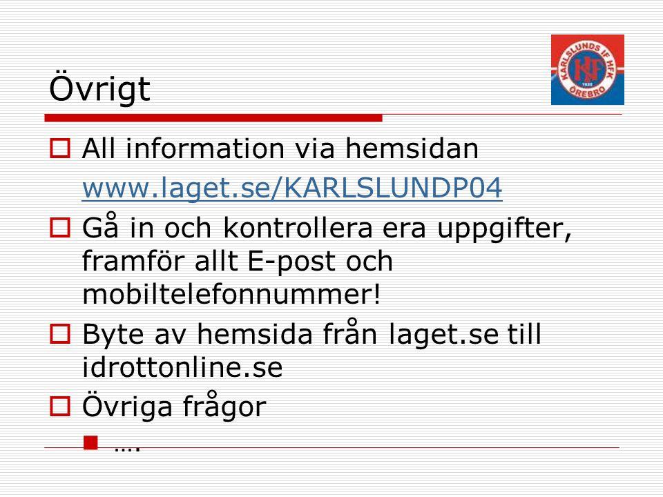 Övrigt  All information via hemsidan www.laget.se/KARLSLUNDP04  Gå in och kontrollera era uppgifter, framför allt E-post och mobiltelefonnummer.
