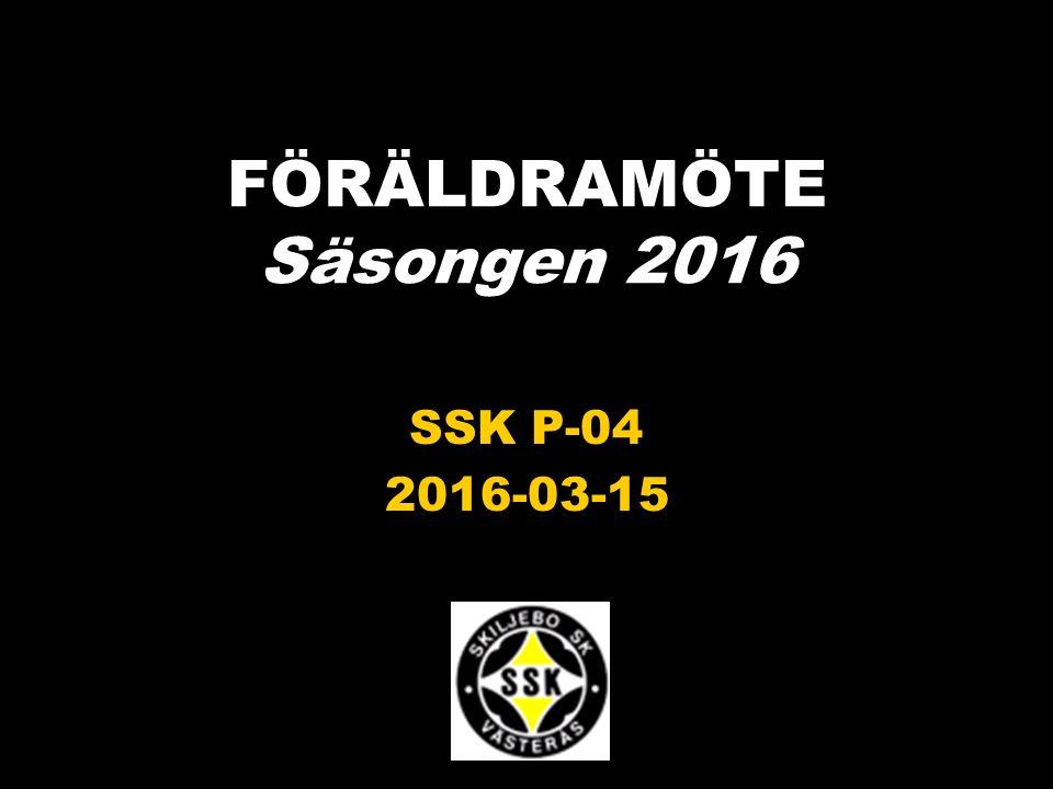 FÖRÄLDRAMÖTE Säsongen 2016 SSK P-04 2016-03-15