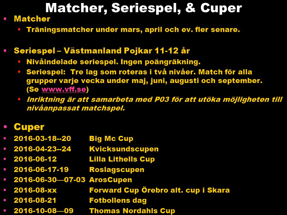 Matcher, Seriespel, & Cuper Matcher Träningsmatcher under mars, april och ev.