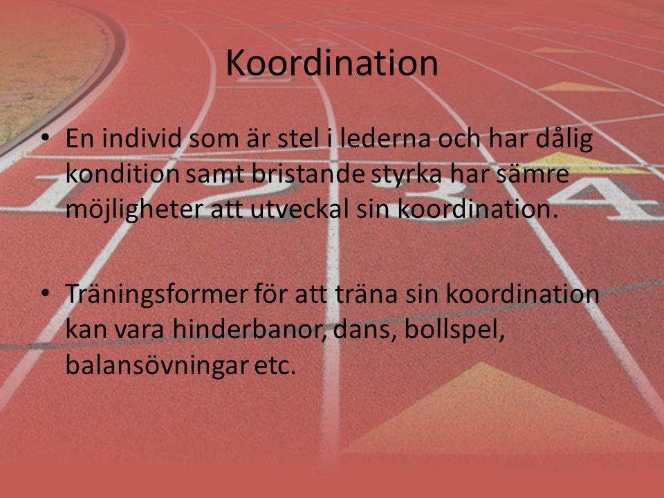Koordination En individ som är stel i lederna och har dålig kondition samt bristande styrka har sämre möjligheter att utveckal sin koordination.