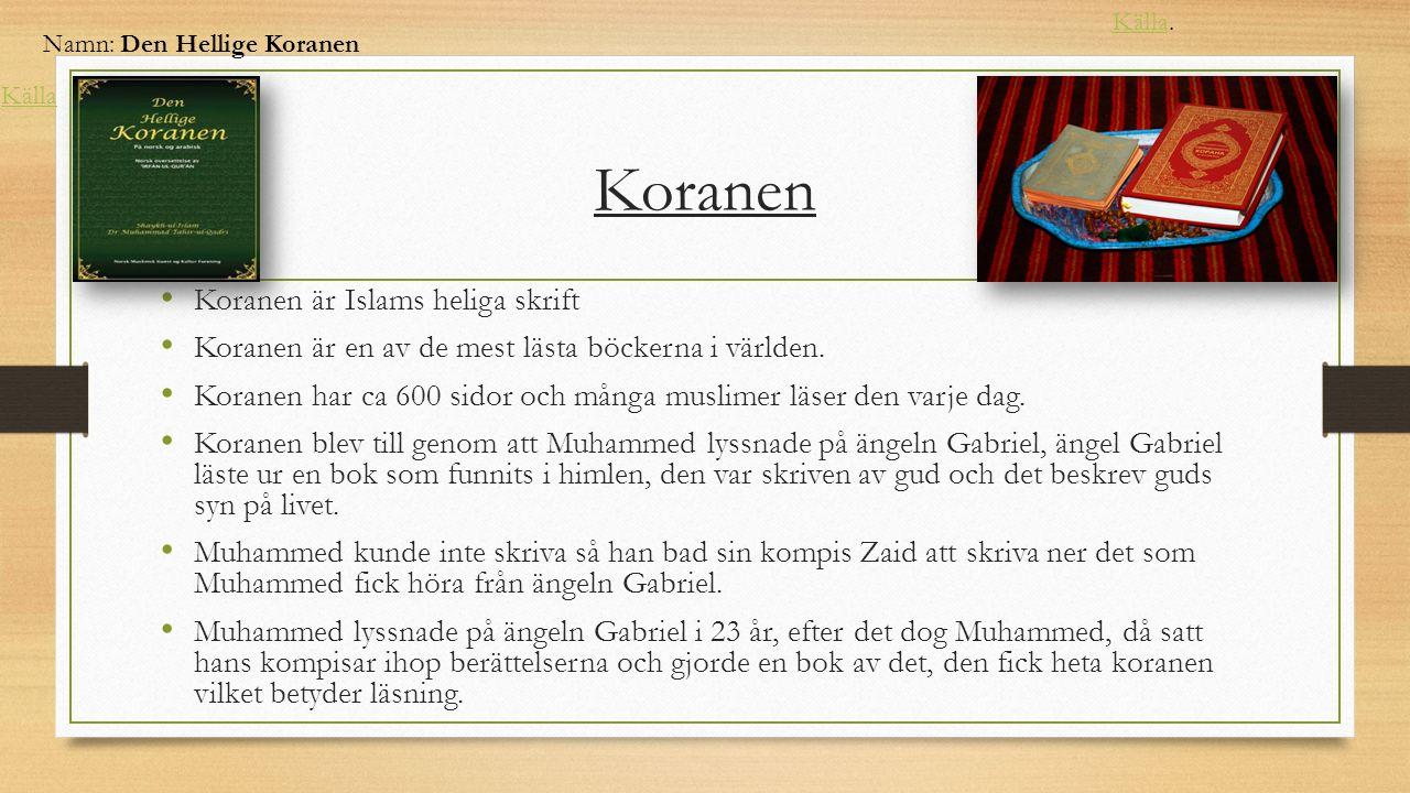 Koranen Koranen är Islams heliga skrift Koranen är en av de mest lästa böckerna i världen.