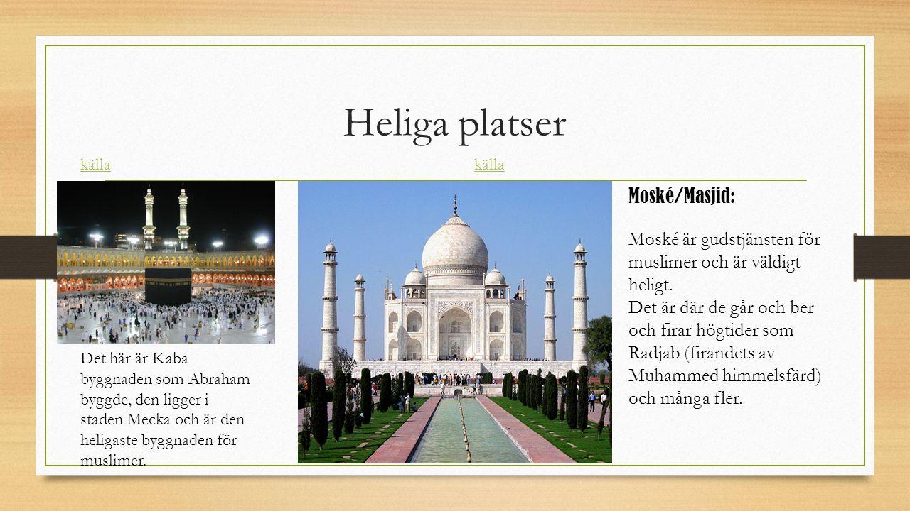 Heliga platser Moské/Masjid: Moské är gudstjänsten för muslimer och är väldigt heligt.