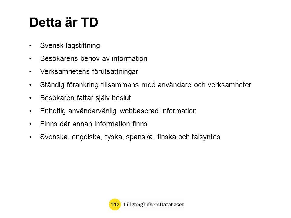Svensk lagstiftning Besökarens behov av information Verksamhetens förutsättningar Ständig förankring tillsammans med användare och verksamheter Besökaren fattar själv beslut Enhetlig användarvänlig webbaserad information Finns där annan information finns Svenska, engelska, tyska, spanska, finska och talsyntes Detta är TD