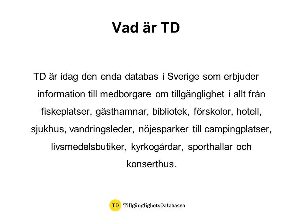 Vad är TD TD är idag den enda databas i Sverige som erbjuder information till medborgare om tillgänglighet i allt från fiskeplatser, gästhamnar, bibliotek, förskolor, hotell, sjukhus, vandringsleder, nöjesparker till campingplatser, livsmedelsbutiker, kyrkogårdar, sporthallar och konserthus.
