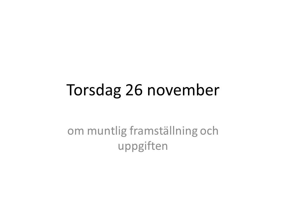 Torsdag 26 november om muntlig framställning och uppgiften