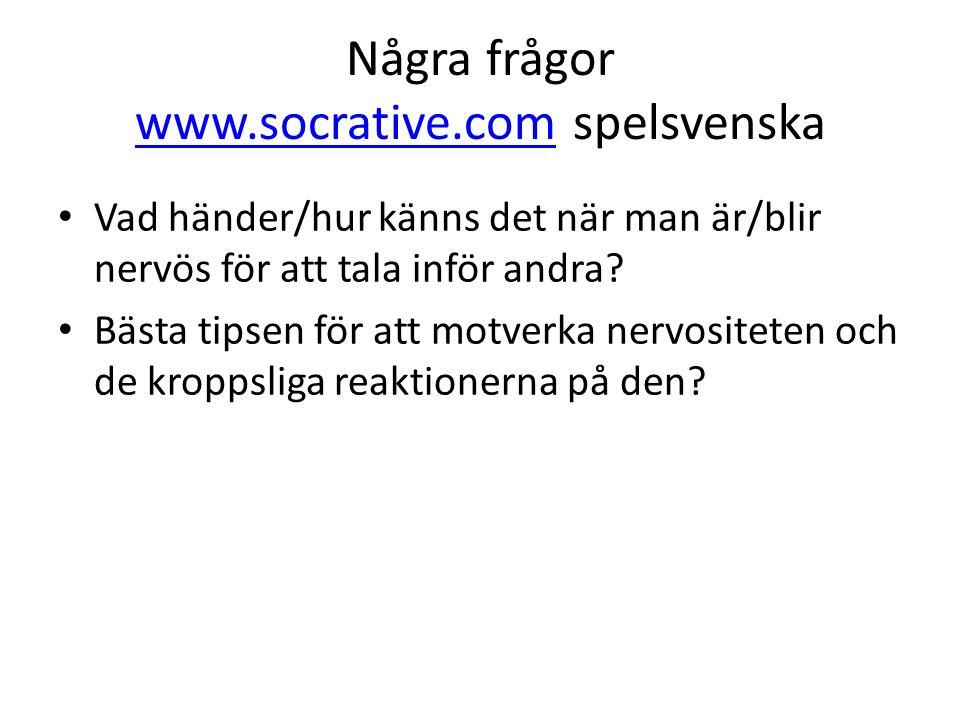 Några frågor www.socrative.com spelsvenska www.socrative.com Vad händer/hur känns det när man är/blir nervös för att tala inför andra? Bästa tipsen fö