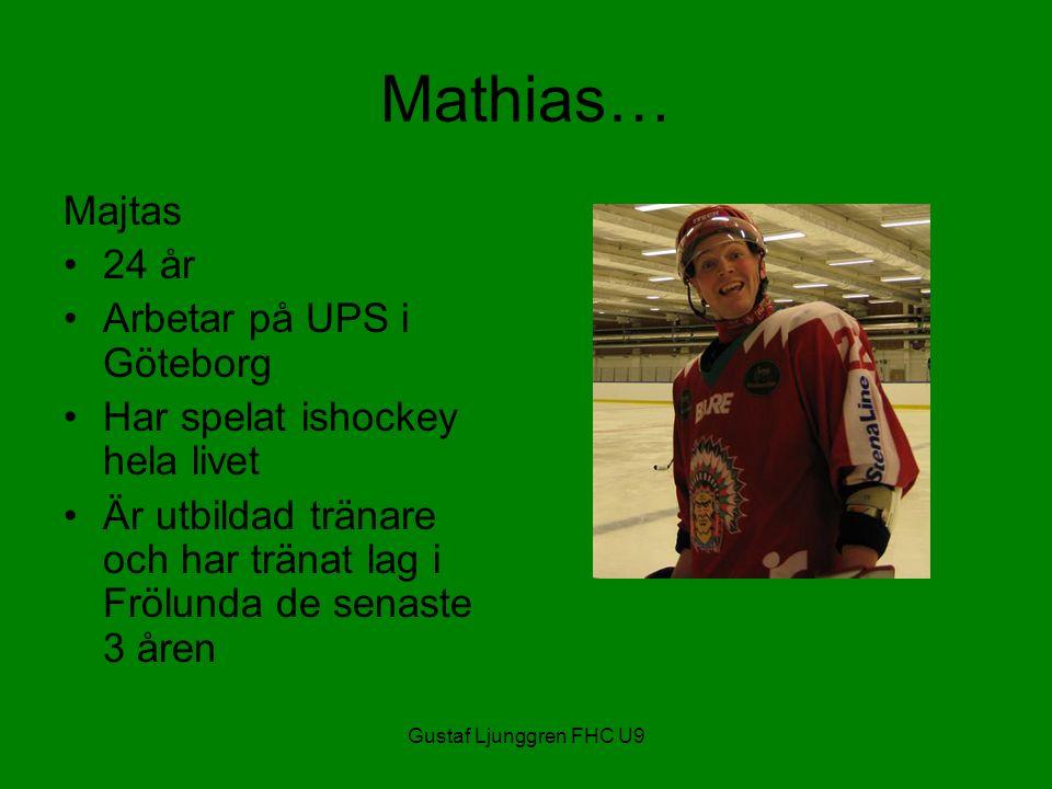 Gustaf Ljunggren FHC U9 Mathias… Majtas 24 år Arbetar på UPS i Göteborg Har spelat ishockey hela livet Är utbildad tränare och har tränat lag i Frölunda de senaste 3 åren