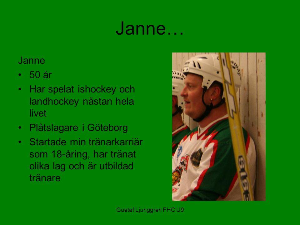 Gustaf Ljunggren FHC U9 Janne… Janne 50 år Har spelat ishockey och landhockey nästan hela livet Plåtslagare i Göteborg Startade min tränarkarriär som 18-åring, har tränat olika lag och är utbildad tränare