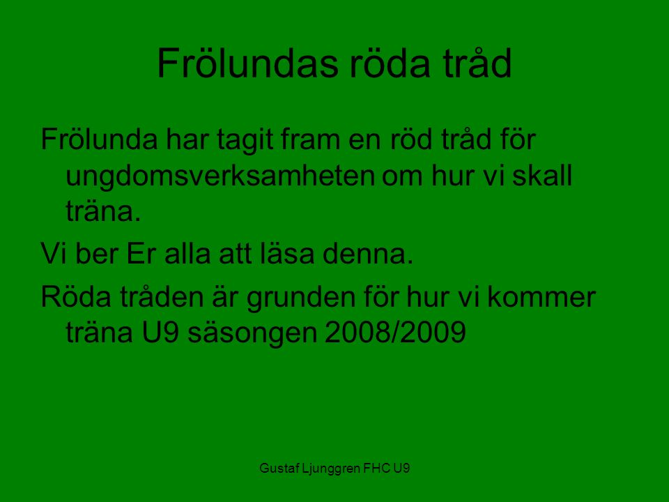 Gustaf Ljunggren FHC U9 Frölundas röda tråd Frölunda har tagit fram en röd tråd för ungdomsverksamheten om hur vi skall träna.