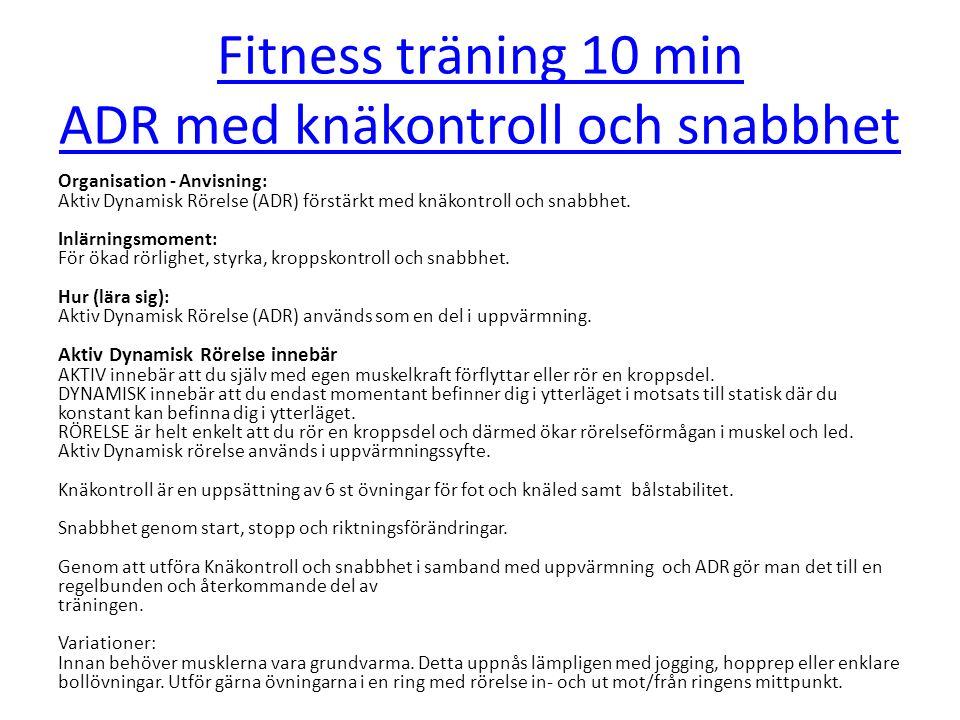 Fitness träning 10 min ADR med knäkontroll och snabbhet Organisation - Anvisning: Aktiv Dynamisk Rörelse (ADR) förstärkt med knäkontroll och snabbhet.