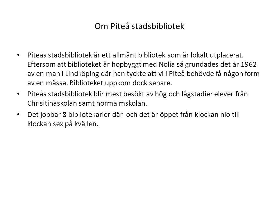 Om Piteå stadsbibliotek Piteås stadsbibliotek är ett allmänt bibliotek som är lokalt utplacerat. Eftersom att biblioteket är hopbyggt med Nolia så gru