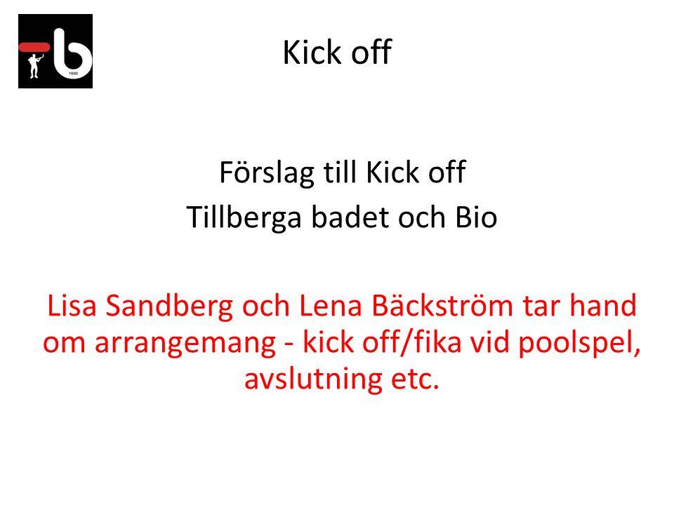 Kick off Förslag till Kick off Tillberga badet och Bio Lisa Sandberg och Lena Bäckström tar hand om arrangemang - kick off/fika vid poolspel, avslutni