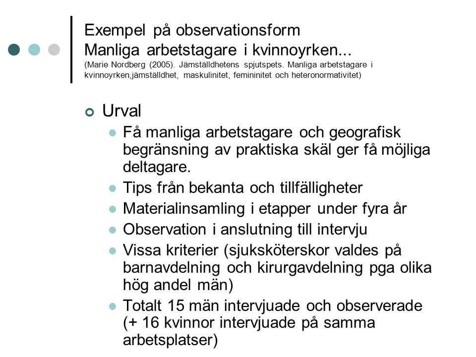 Exempel på observationsform Manliga arbetstagare i kvinnoyrken... (Marie Nordberg (2005). Jämställdhetens spjutspets. Manliga arbetstagare i kvinnoyrk