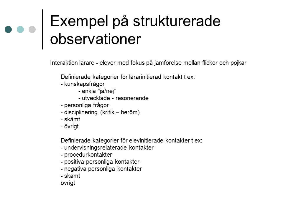 Exempel på strukturerade observationer Interaktion lärare - elever med fokus på jämförelse mellan flickor och pojkar Definierade kategorier för lärari