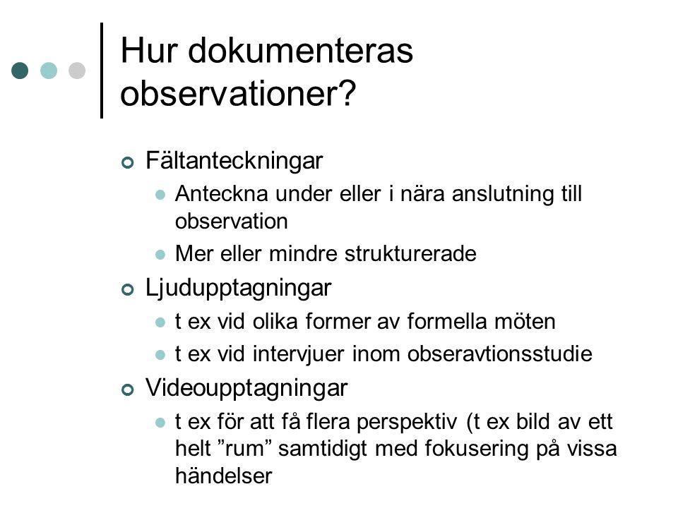 Hur dokumenteras observationer? Fältanteckningar Anteckna under eller i nära anslutning till observation Mer eller mindre strukturerade Ljudupptagning