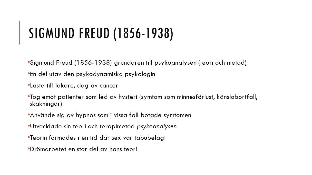 SIGMUND FREUD (1856-1938) Sigmund Freud (1856-1938) grundaren till psykoanalysen (teori och metod) En del utav den psykodynamiska psykologin Läste till läkare, dog av cancer Tog emot patienter som led av hysteri (symtom som minnesförlust, känslobortfall, skakningar) Använde sig av hypnos som i vissa fall botade symtomen Utvecklade sin teori och terapimetod psykoanalysen Teorin formades i en tid där sex var tabubelagt Drömarbetet en stor del av hans teori